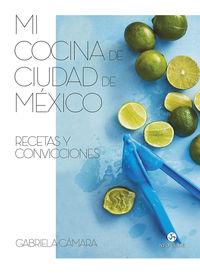 MI COCINA DE CIUDAD DE MEXICO - RECETAS Y CONVICCIONES