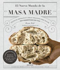 nuevo mundo de la masa madre, el - tecnicas artesanas e ideas creativas para hacer pan fermentado en casa - Bryan Ford