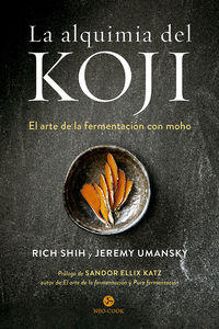 LA ALQUIMIA DEL KOJI - EL ARTE DE LA FERMENTACION CON MOHO
