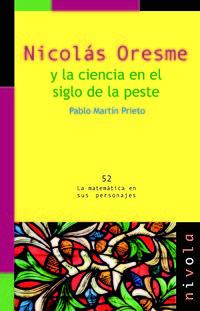 Nicolas Oresme Y La Ciencia En El Siglo De La Peste - Pablo Martin Prieto