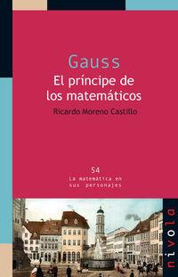 Gauss - El Principe De Los Matematicos - Ricardo Moreno Castillo