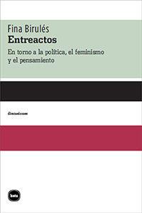 Entreactos - En Torno A La Politica, El Feminismo Y El Pensamiento - Fina Birules