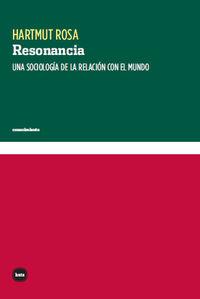 Resonancia - Una Sociologia De La Relacion Con El Mundo - Hartmut Rosa