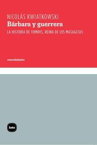 BARBARA Y GUERRERA - LA HISTORIA DE TOMIRIS, REINA DE LOS MASAGETAS