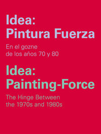 IDEA: PINTURA FUERZA - EN EL GOZNE DE LOS AÑOS 70 Y 80 = IDEA: PAINTING-FORCE - THE HINGE BETWEEN THE 1970S ANS 1980S