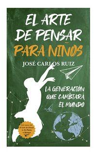 ARTE DE PENSAR PARA NIÑOS, EL - LA GENERACION QUE CAMBIARA EL MUNDO