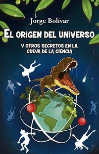 El origen del universo y otros secretos en la cueva de la ciencia - Jorge Bolivar