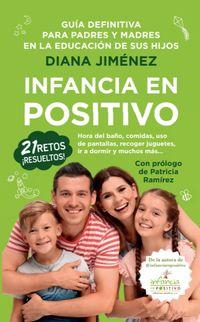 INFANCIA EN POSITIVO - GUIA PARA PADRES Y MADRES EN LA EDUCACION DE SUS HIJOS