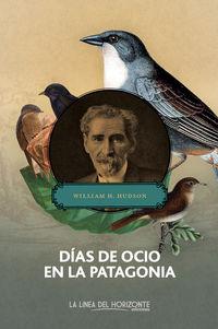 Dias De Ocio En La Patagonia - William Henry Hudson