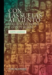Con Las Suelas Al Viento - Viajeros, Eruditos Y Aventureros - Martin Casariego Cordoba