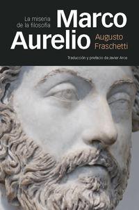 Marco Aurelio - La Miseria De La Filosofia - Augusto Fraschetti