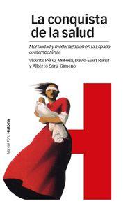 Conquista De La Salud, La - Mortalidad Y Modernizacion En La España Contemporanea - Vicente Perez Moreda / David-Sven Reher / Alberto Sanz Gimeno
