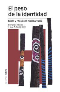 El  peso de la identidad  -  Mitos Y Ritos De La Historia Vasca - Fernando  Molina Aparicio  /  Jose A.  Perez Perez