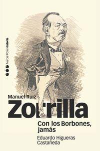 Con Los Borbones, Jamas - Biografia De Manuel Ruiz Zorrilla (1833-1895) - Eduardo Higueras Castañeda