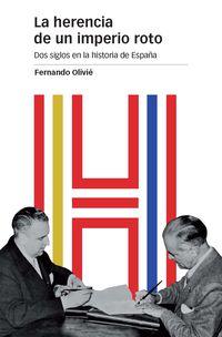 Herencia De Un Imperio Roto, La - Dos Siglos En La Historia De España - Fernando Olivie Gonzalez-Pumariega