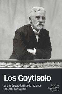 Los Goytisolo - Una Prospera Familia De Indianos - Martin Rodrigo Y Alharilla