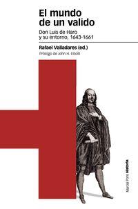 MUNDO DE UN VALIDO, EL - DON LUIS DE HARO Y SU ENTORNO (1643-1661)