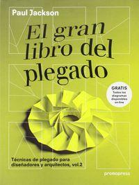 GRAN LIBRO DEL PLEGADO - TECNICAS DE PLEGADO PARA DISEÑADORES Y ARQUITECTOS VOL.2