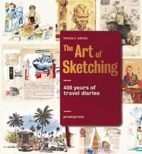 Art Of Sketching, The - 400 Years Of Travel Diaries - Pascale Argord
