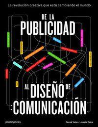De La Publicidad Al Diseño De Comunicacion - La Revolucion Creativa Que Esta Cambiando El Mundo - Derek Yates / Jessie Price