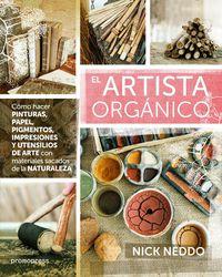 Artista Organico, El - Como Hacer Pinturas, Papel, Pigmentos, Impresiones Y Utensilios De Arte Con Materiales Sacados De La Naturaleza - Nick Neddo