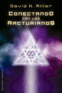Conectando Con Los Arcturianos - David K. Miller