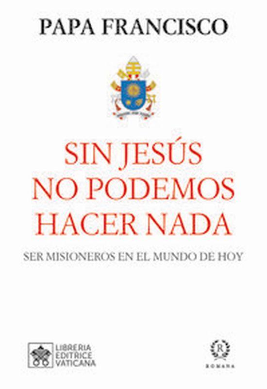 SIN JESUS NO PODEMOS HACER NADA - SER MISIONEROS EN EL MUNDO DE HOY