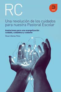 REVOLUCION DE LOS CUIDADOS PRA NUESTRA PASTORAL ESCOLAR, UNA - ANOTACIONES PARA UNA EVANGELIZACION CUIDADA, CUIDADOSA Y CUIDANTE