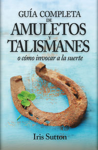 guia completa de amuletos y talismanes - Iris Sutton