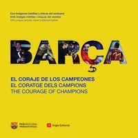 BARÇA - EL CORAJE DE LOS CAMPEONES = EL CORATGE DELS CAMPIONS = THE COURAGE OF CHAMPIONS