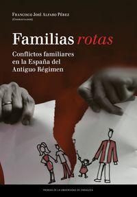 FAMILIAS ROTAS - CONFLICTOS FAMILIARES EN LA ESPAÑA DE FINES DEL ANTIGUO REGIMEN