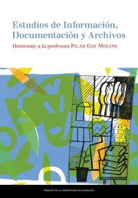 Estudios De Informacion, Documentacion Y Archivos - Homenaje A La Profesora Pilar Gay Molins - Pilar Gay Molins