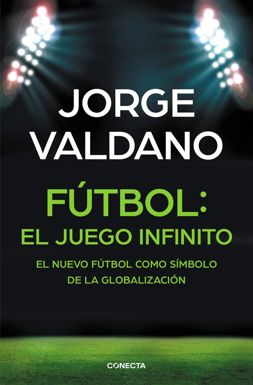 Futbol: El Juego Infinito - Jorge Valdano