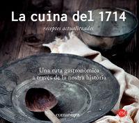 Cuina Del 1714, La - Una Ruta Gastronomica A Traves De La Nostra Historia - Aa. Vv.