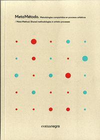 Metametodo - Metodologias Compartidas En Procesos Artisticos = Meta-Method - Shared Methodologies In Artistic Processes - Alicia Vela