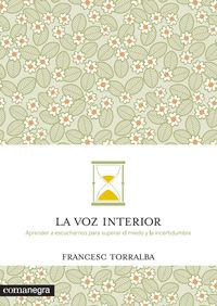 Voz Interior, La - Aprender A Escucharnos Para Superar El Miedo Y La Incertidumbre - Francesc Torralba Rosello