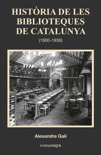 Historia De Les Biblioteques De Catalunya (1900-1936) - Alexandre Gali