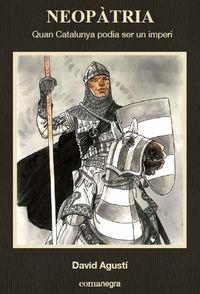 neopatria - quan catalunya podia ser un imperi - David Agusti Belart