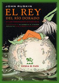Rey Del Rio Dorado, El - O Los Hermanos Siniestros. Una Leyenda De Estiria - John Ruskin