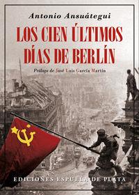 Los cien ultimos dias de berlin - Antonio Ansuategui