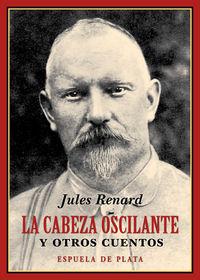 Cabeza Oscilante, La - Y Otros Cuentos - Jules Renard
