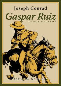 Gaspar Ruiz Y Otros Relatos - Joseph Conrad
