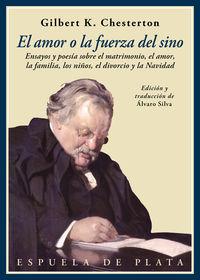 Amor O La Fuerza Del Sino, El - Ensayos Y Poesia Sobre El Matrimonio, El Amor, Los Niños, El Divorcio Y La Navidad - Gilbert Keith Chesterton