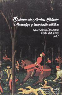 Duque De Medina Sidonia, El - Mecenazgo Y Renovacion Estetica - Jose Manuel Rico Garcia / Pedro Ruiz Perez