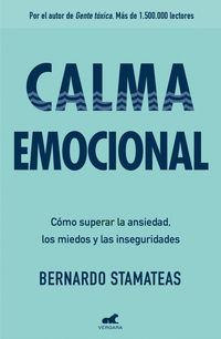 Calma Emocional - Como Superar La Ansiedad, Los Miedos Y Las Inseguridades - Bernardo Stamateas