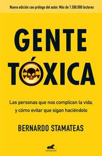 Gente Toxica - Las Personas Que Nos Complican La Vida, Y Como Evitar Que Sigan Haciendolo - Bernardo Stamateas