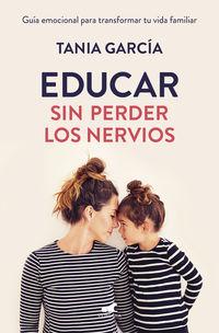 EDUCAR SIN PERDER LOS NERVIOS - GUIA EMOCIONAL PARA TRANSFORMAR TU VIDA FAMILIAR