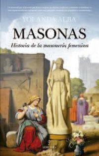 masonas - historia de la masoneria femenina - Yolanda Alba