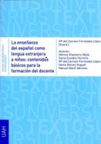ENSEÑANZA DEL ESPAÑOL COMO LENGUA EXTRANJERA A NIÑOS, LA - CONTENIDOS BASICOS PARA LA FORMACION DEL DOCENTE