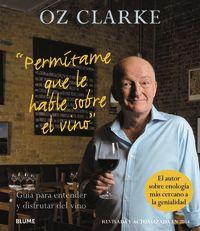 Permitame Que Le Hable Sobre El Vino - Guia Para Entender Y Disfrutar Del Vino - Oz Clarke
